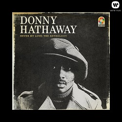 Donny Hathaway / Never My Love: the Anthology